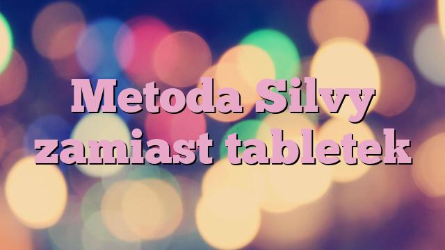 Metoda Silvy zamiast tabletek