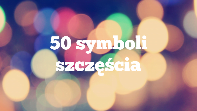 50 symboli szczęścia