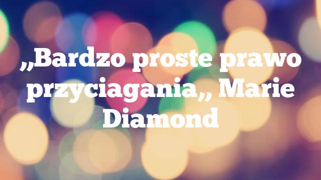 ,,Bardzo proste prawo przyciagania,, Marie Diamond