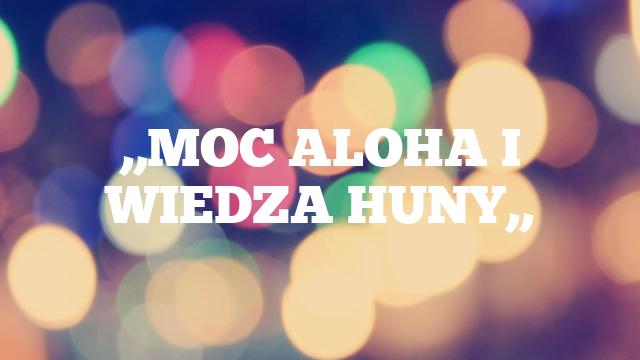 ,,MOC ALOHA I WIEDZA HUNY,,