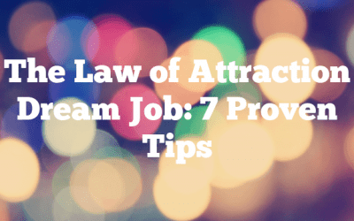 The Law of Attraction Dream Job: 7 Proven Tips