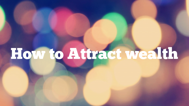 How to Attract wealth