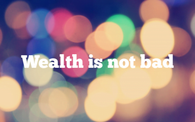 Wealth is not bad