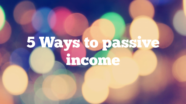 5 Ways to passive income