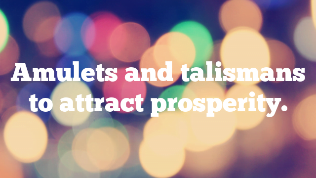 Amulets and talismans to attract prosperity.
