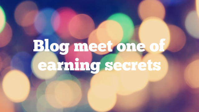 Blog meet one of earning secrets