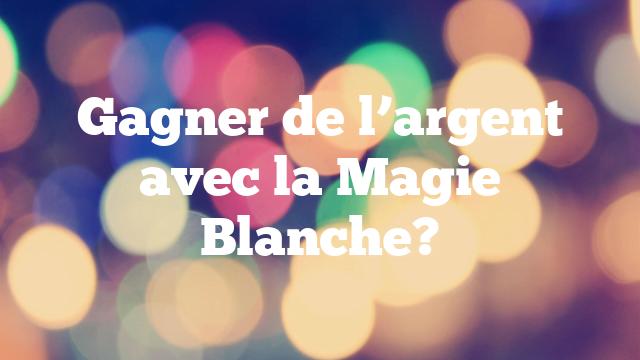 Gagner de l'argent avec la Magie Blanche?