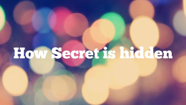 How Secret is hidden