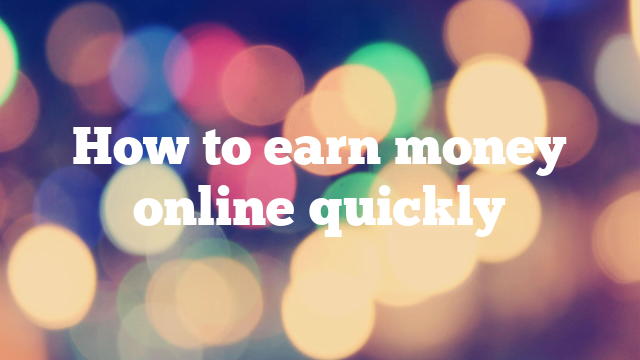 How to earn money online quickly