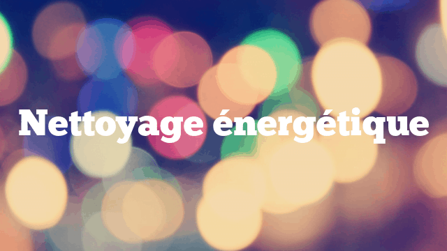 Nettoyage énergétique