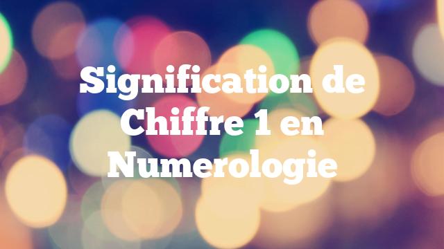 Signification de Chiffre 1 en Numerologie