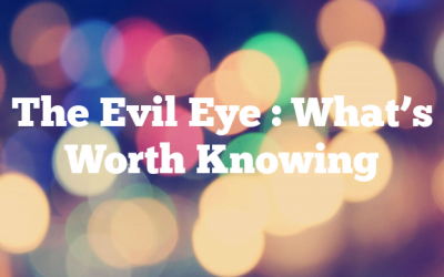 The Evil Eye : What's Worth Knowing