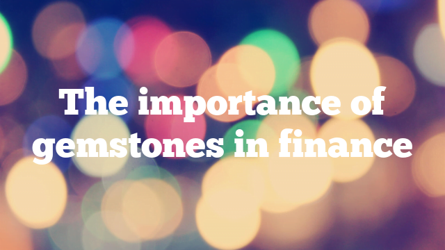 The importance of gemstones in finance