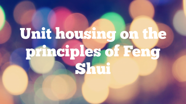 Unit housing on the principles of Feng Shui