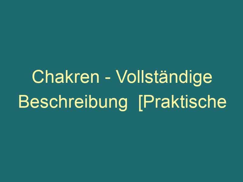 Chakren – Vollständige Beschreibung  [Praktische Kenntnisse]