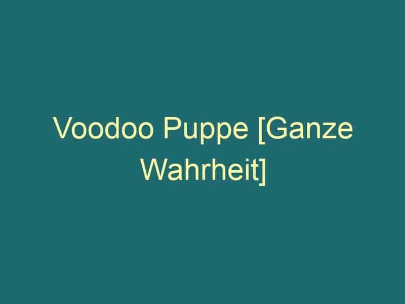 Voodoo Puppe [Ganze Wahrheit]